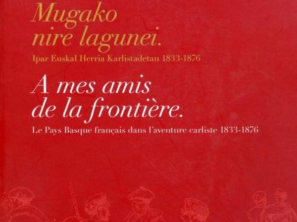 Oeuvre collective, A mes amis de la frontière. Le Pays Basque Français dans l'aventure carliste 1833-1876, Musée Basque et de l'histoire de Bayonne,2006